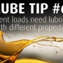 Lube Tip 6: Different loads need lubricants with different properties