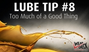 Lube Tip 8: Too Much of a Good Thing
